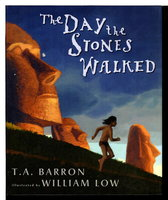 THE DAY THE STONES WALKED: A Tale of Easter Island. by Barron, T. A.; William Low, illustrator.