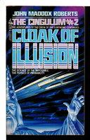 CLOAK OF ILLUSION: The Cingulum #2. by Roberts, John Maddox .