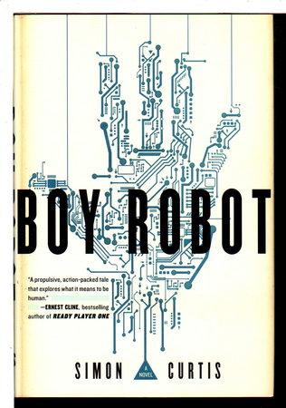 BOY ROBOT. by Curtis, Simon.