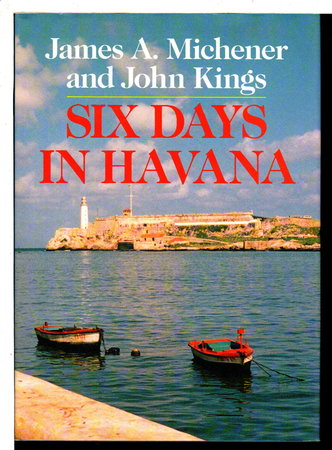 SIX DAYS IN HAVANA. by Michener, James A, and John Kings.