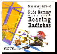 RUDE RAMSAY AND THE ROARING RADISHES. by Atwood, Margaret.
