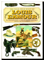 THE WILD, WILD WEST OF LOUIS L'AMOUR : The Illustrated Guide to Cowboys, Indians, Gunslingers, Outlaws and Texas Rangers by [L'Amour, Louis] Wexler, Bruce,