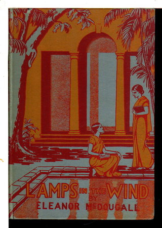 LAMPS IN THE WIND: South Indian College Women and Their Problems. by McDougall, Eleanor (1874-1956)