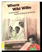 WHERE WILD WILLIE. by Adoff, Arnold; illustrated by Emily Arnold McCully.