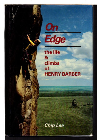 ON EDGE: The Life and Climbs of Henry Barber by Lee, Chip with David Roberts and Kenneth Andrasko.