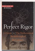 PERFECT RIGOR: A Genius and the Mathematical Breakthrough of the Century. by Gessen, Masha.