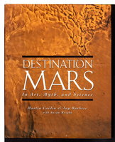 DESTINATION MARS: In Art, Myth, and Science. by Caidin, Martin and Jay Barbree with Susan Wright.