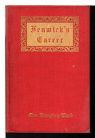 FENWICK'S CAREER. by Ward, Mrs. Humphrey (Mary Augusta Arnold, 1851-1920).