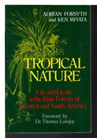 TROPICAL NATURE: Life and Death in the Rain Forests of Central and South America. by Forsyth, Adrian and Ken Miyata.
