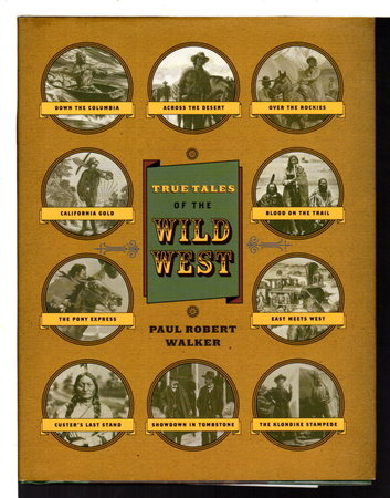 TRUE TALES OF THE WILD WEST. by Walker. Paul Robert.