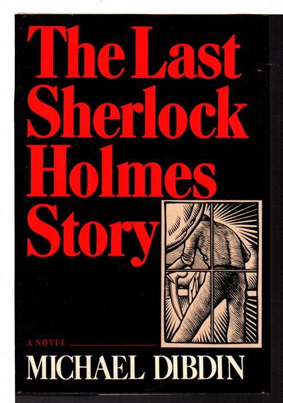 THE LAST SHERLOCK HOLMES STORY. by Dibdin, Michael.