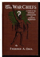 THE WAR CHIEFS; a Story of the Spanish Conquerors in Santo Domingo. by Ober, Frederick A.