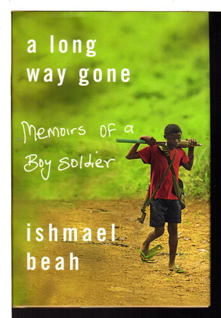 A LONG WAY GONE: Memoirs of a Boy Solder. by Beah, Ishmael.