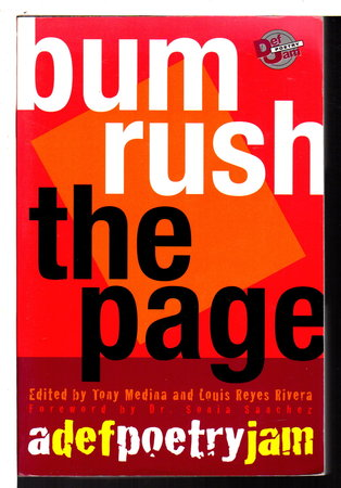 BUM RUSH, THE PAGE: A Def Poetry Jam. by Medina, Tony and Louis Reyes Rivera, editors. Foreword by Dr. Sonia Sanchez