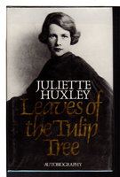 LEAVES OF THE TULIP TREE. by Huxley, Juliette (1896 - 1994)