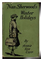 NAN SHERWOOD'S WINTER HOLIDAYS or Rescuing the Runaways, #3 in series. by Carr, Annie Roe.