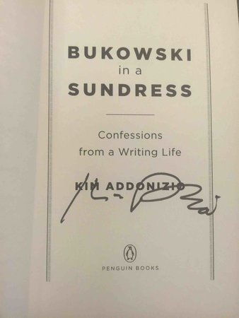 BUKOWSKI IN A SUNDRESS: Confessions from a Writing Life. by Addonizio, Kim.
