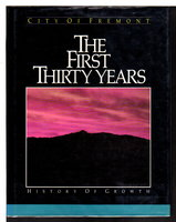 CITY OF FREMONT: THE FIRST THIRTY YEARS, History of Growth. by Oral History Associates / Ockerman, Phil, editor.