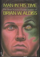 MAN IN HIS TIME: The Best Science Fiction Stories by Aldiss, Brian W.