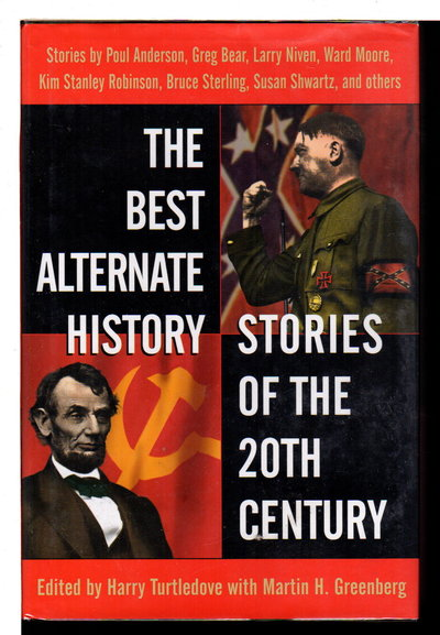 THE BEST ALTERNATE HISTORY STORIES OF THE 20TH CENTURY. by [Anthology, signed] Turtledove, Harry with Martin H. Greenberg, editors. Gregory Benford and Larry Niven, signed.