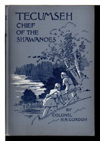 TECUMSEH, CHIEF OF THE SHAWANOES: A Tale of the War of 1812. by Gordon, Colonel H. R.