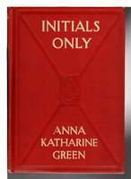 INITIALS ONLY . by Green, Anna Katharine (Rohlfs, 1846-1935)