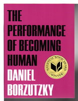 THE PERFORMANCE OF BECOMING HUMAN. by Borzutzky, Daniel.