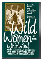 WILD WOMEN IN THE WHIRLWIND: Afra-American Culture and the Contemporary Literary Renaissance. by Braxton, Joanne M. and Andree Nicola McLaughlin, editors