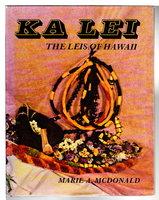 KA LEI: The Leis of Hawaii. by McDonald, Marie A.