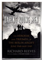 DARING YOUNG MEN: The Heroism and Triumph of The Berlin Airlift: June 1948 - May 1949. by Reeves, Richard.