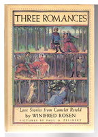 THREE ROMANCES: Love Stories from Camelot Retold. by Rosen, Winifred.