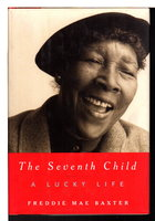 THE SEVENTH CHILD: A Lucky Life. by Baxter, Freddie Mae; edited by Gloria Bley Miller.