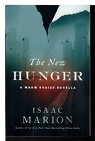 THE NEW HUNGER: A Warm Bodies Novella. by Marion, Isaac.