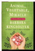 ANIMAL, VEGETABLE, MIRACLE: A Year of Food Life. by Kingsolver, Barbara with Steven L. Hopp and Camille Kingsolver.