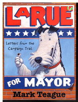 LARUE FOR MAYOR: Letters from the Campaign Trail. by Teague, Mark.