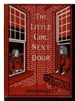 THE LITTLE GIRL NEXT DOOR. by Rhoades, Nina (1863 - 1940)