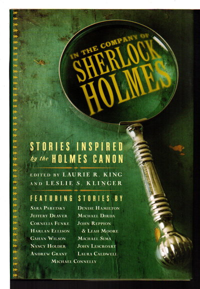 IN THE COMPANY OF SHERLOCK HOLMES: Stories Inspired by the Holmes Canon. by Klinger, Leslie and and Laurie R. King, editors.   Denise Hamilton, Jeffery Deaver, Cornelia Funke, Nancy Holder, Andrew Grant, and Laura Caldwell, signed.