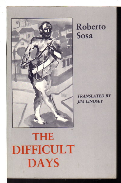 THE DIFFICULT DAYS: Poems. by Sosa, Roberto (1930-2011)