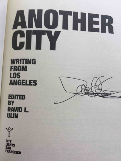 ANOTHER CITY: Writing from Los Angeles. by [Anthology, signed] Ulin, David L., editor; signed by Richard Rayner.