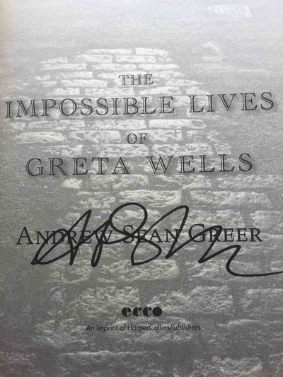 THE IMPOSSIBLE LIVES OF GRETA WELLS. by Greer, Andrew Sean.