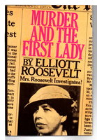 MURDER AND THE FIRST LADY. by Roosevelt, Elliott.