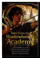 TALES FROM THE SHADOWHUNTER ACADEMY. by Clare, Cassandra; Sarah Rees Brennan; Maureen Johnson and Robin Wasserman.