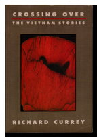CROSSING OVER: The Vietnam Stories. by Currey, Richard.