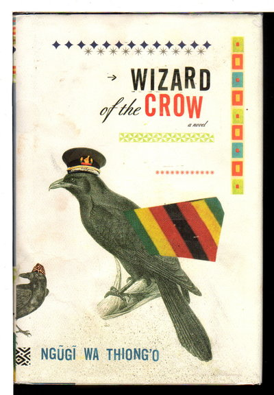 WIZARD OF THE CROW. by Ngugi wa Thiong'o