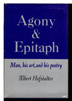 AGONY AND EPITAPH: Man, His Art and His Poetry. by Hofstadter, Albert.