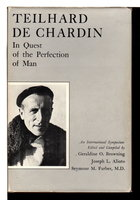 TEILHARD DE CHARDIN: IN QUEST OF THE PERFECTION OF MAN. by [de Chardin, Teilhard, 1881-1955] Browining, Geraldine O., Josepeh L Alioto, and Seymour M Farber, editors.