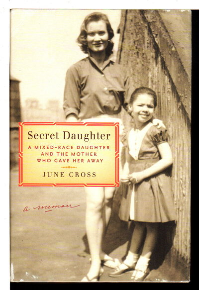 SECRET DAUGHTER: A Mixed-Race Daughter and the Mother Who Gave Her Away. by Cross, June.