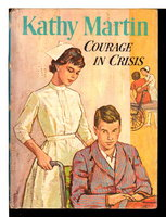 KATHY MARTIN COURAGE IN CRISIS: Number 9. by James, Josephine (pseudonym for Emma Gelders Sterne, 1894-1971, and Barbara Lindsay).
