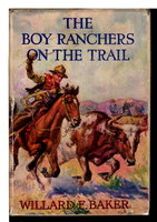 THE BOY RANCHERS ON THE TRAIL or The Diamond X after Cattle Rustlers. #3 in series. by Baker, Willard F.