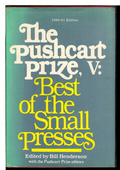 THE PUSHCART PRIZE V:  Best of the Small Presses, 1980 - 1981 Edition (with an index to the first five volumes) .  by [Anthology, signed] Bill Henderson, Bill, editor. Carol Muske, signed.